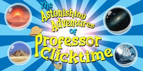 The Astonishing Adventures of Professor Clicktime tickets