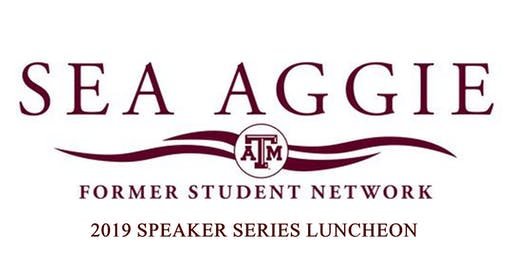 Sea Aggie Former Student Network 2019 Speaker Series Luncheon September 19th