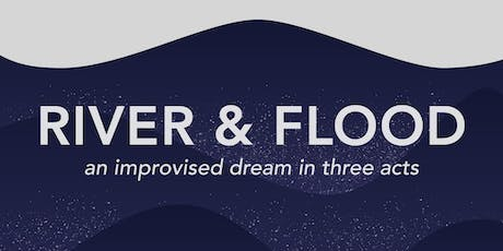 River & Flood: an improvised dream tickets
