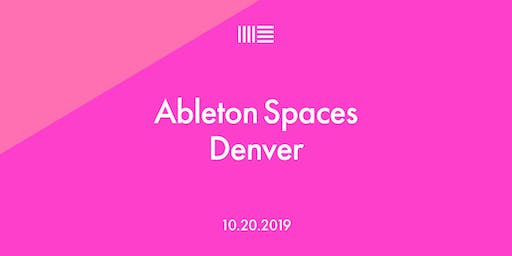 Ableton Spaces: Denver