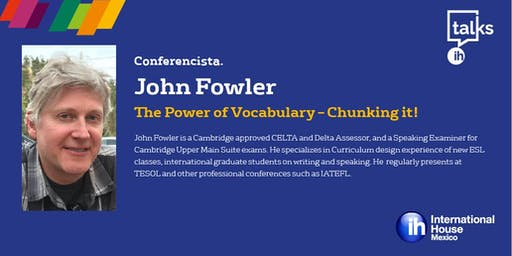 IH Talks - Aguascalientes:  The Power of Vocabulary - Chunking it!