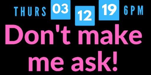 Don't Make Me Ask!