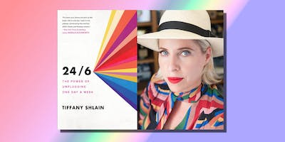 LITQUAKE: 24/6: The Power of Unplugging One Day a Week with author Tiffany Shlain in conversation with writer Kevin Smokler