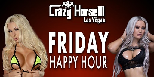 CRAZY HORSE GENTLEMEN'S CLUB FRIDAY HAPPY HOUR. 3 HOUR OPEN BAR !!