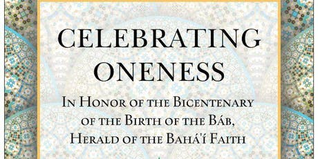 Celebrating Oneness - The Bicentenary of the Birth of the Báb. tickets