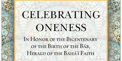 Celebrating Oneness - The Bicentenary of the Birth of the Báb.