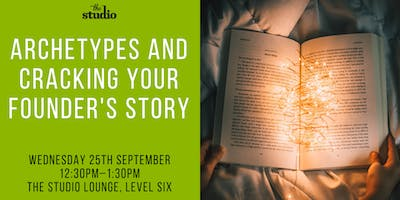 Speaker Series @ The Studio: Archetypes and Cracking Your Founder's Story