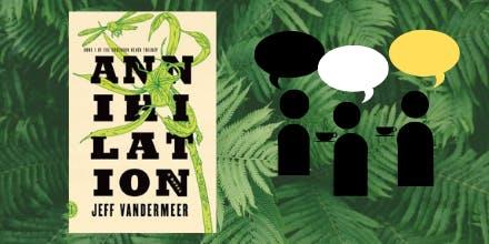 "Book discussion of ""Annihilation"" by Jeff VanderMeer"
