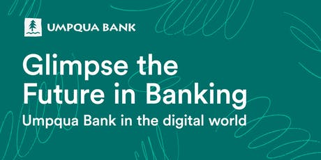 GLIMPSE THE FUTURE IN BANKING:  UMPQUA BANK IN THE DIGITAL WORLD tickets