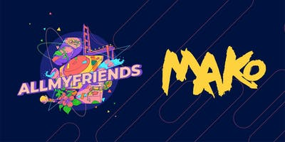 AMF Presents: Mako at Origin SF 18+