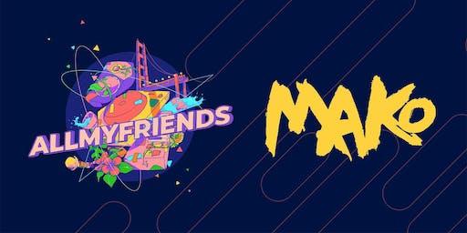 AMF Presents: Mako at Origin SF 18+