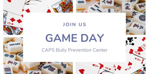 CAPS/Bully Prevention Center 4th Annual GAME DAY, Canasta, Bridge, Mah Jong