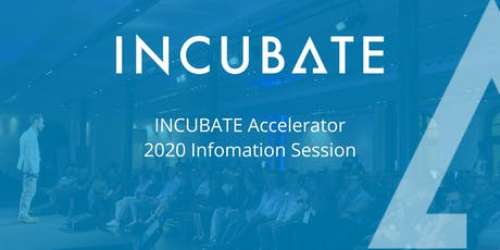 INCUBATE Accelerator - 2020 Info Session tickets