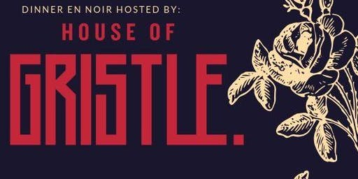 House of Gristle presents: Dinner En Noir