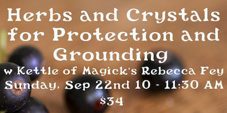 Herbs and Crystals for Protection and Grounding  with Rebecca Fey tickets