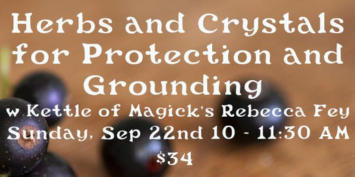 Herbs and Crystals for Protection and Grounding  with Rebecca Fey