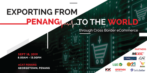 Exporting From Penang to the World ! through Cross Border eCommerce.
