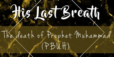 His Last Breath: The death of Prophet Muhammad (PBUH) tickets