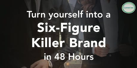 Turn Yourself into a Six-Figure Killer Brand in 48 Hours tickets