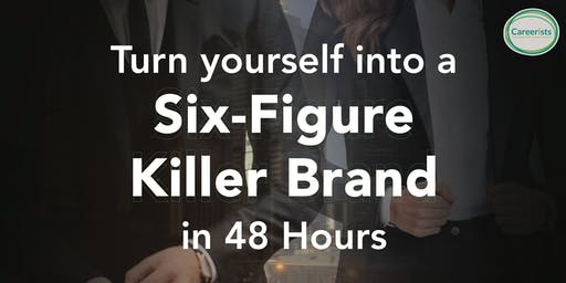 Turn Yourself into a Six-Figure Killer Brand in 48 Hours