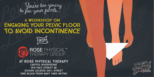 You're Too Young to Pee Your Pants: A workshop about engaging your pelvic floor during activities to prevent incontinence.