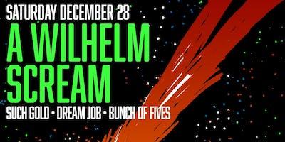 A Wilhelm Scream // Such Gold // Dream Job // Bunch of Fives