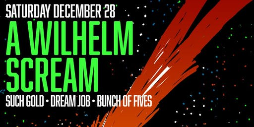 A Wilhelm Scream // Such Gold // Dream Job // Bunch of Fives