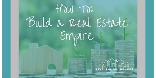 How To: Build a Real Estate Empire