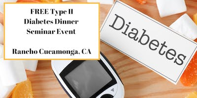"FREE Type II Diabetes Dinner Seminar Event - ""Naturally Put Blood Sugars In Check"" - Rancho Cucamonga, CA"