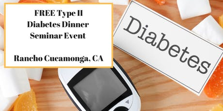 """FREE Type II Diabetes Dinner Seminar Event - """"Naturally Put Blood Sugars In Check"""" - Rancho Cucamonga, CA tickets"""