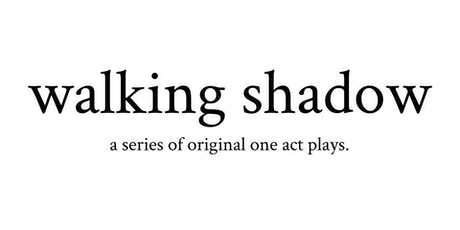 Walking Shadow - A Series of Original One Act Plays tickets