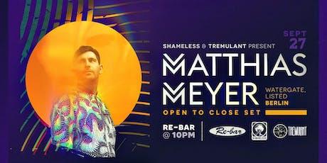 Matthias Meyer [Berlin] Open to Close Set tickets