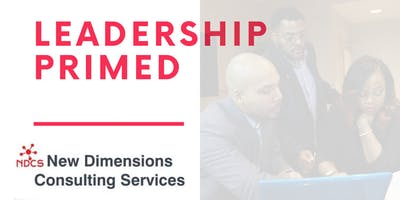 New Dimensions Consulting Services Presents: Leadership Primed