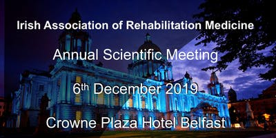 Irish Association of Rehabilitation Medicine Annual Scientific Meeting 2019