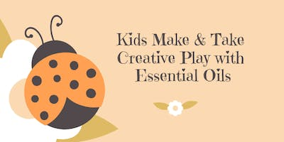 ::Kids Make & Take Creative Play with Essential Oils::