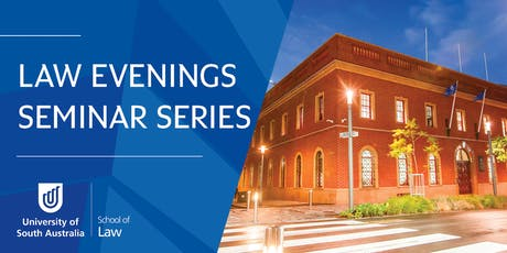 UniSA School of Law - Law Evenings Seminar Series tickets