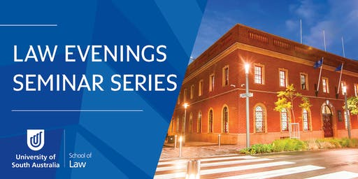 UniSA School of Law - Law Evenings Seminar Series