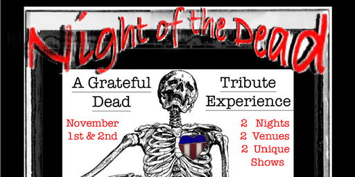 Night of The Dead.   A Two Night Grateful Dead Tribute Experience