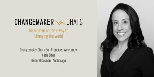 San Francisco Changemaker Chat with Katie Biber, General Counsel, Anchorage