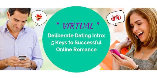 VIRTUAL Deliberate Dating Intro: 5 Keys to Successful Online Romance