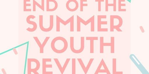 End of Summer Youth Revival!!