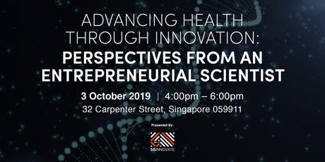 Advancing Health through Innovation: Perspectives from an Entrepreneurial Scientist tickets