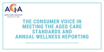 Consumer Voice in Meeting the Aged Care Stds & Annual Wellness Reporting