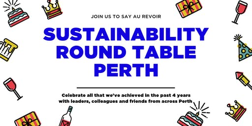 Wrap party! Come along to say au revoir to Sustainability Round Table Perth