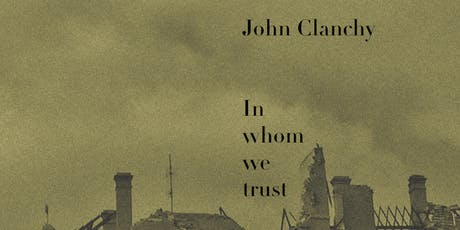 Book Launch for In Whom we Trust by John Clanchy tickets