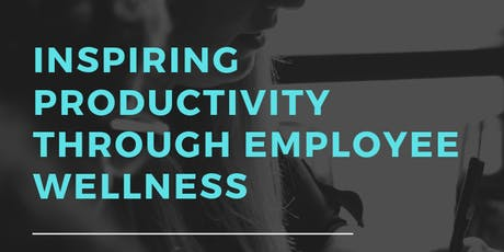 Inspiring Productivity through Employee Wellness tickets