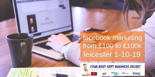 Facebook Marketing - From £100 to £100k in a Year
