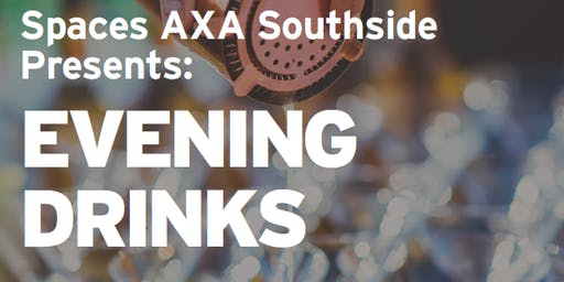 Spaces AXA Southside Presents: Evening Drinks
