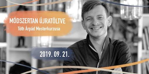 Módszertan Újratöltve - Tóth Árpád Mesterkurzusa Szegeden