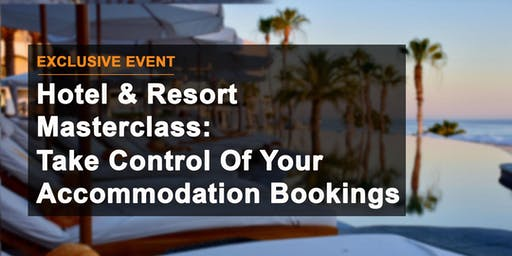 Hotel & Resort Masterclass: Take Control Of Your Accommodation Bookings